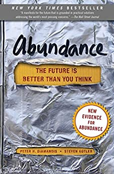 Abundance: The Future Is Better Than You Think by [Diamandis, Peter H., Kotler, Steven]