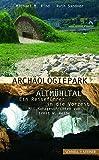 Archäologiepark Altmühltal - Ein Reiseführer in die Vorzeit