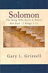 SOLOMON The King Who Built A House For God - I Kings 1-11 (Biblical Studies Series)