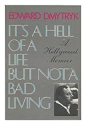 ItïÃ'Â¿Ã'½s a hell of a life, but not a bad living / Edward Dmytryk