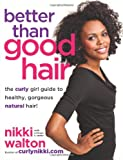 Better Than Good Hair, Nikki Walton and Ernessa T. Carter, 0062123769