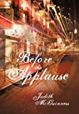 Before the Applause, Judith McGuinness, 1450283004