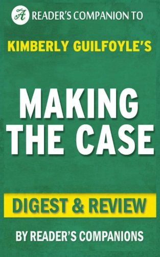 Making the Case: By Kimberly Guilfoyle | Digest & Review: How to Be Your Own Best Advocate