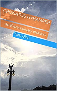Cronatos Hybamper: An Extraordinary Incident by [Diaz, Tom]