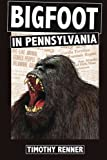 img - for Bigfoot in Pennsylvania: A History of Wild-Men, Gorillas, and Other Hairy Monsters in the Keystone State book / textbook / text book