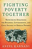 Fighting Poverty Together: Rethinking Strategies for Business, Governments, and Civil Society to Reduce Poverty