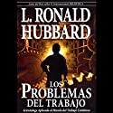 Los Problemas del Trabajo [The Problems of Work] Audiobook by L. Ron Hubbard Narrated by  uncredited