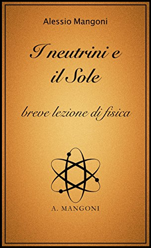 I neutrini e il sole, breve lezione di fisica (Italian Edition)