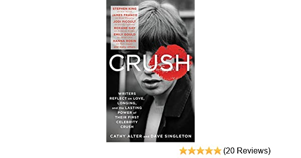 CRUSH: Writers Reflect on Love, Longing, and the Lasting