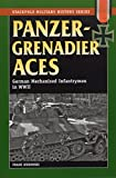 Panzergrenadier Aces: German Mechanized Infantrymen in World War II (The Stackpole Military History Series)