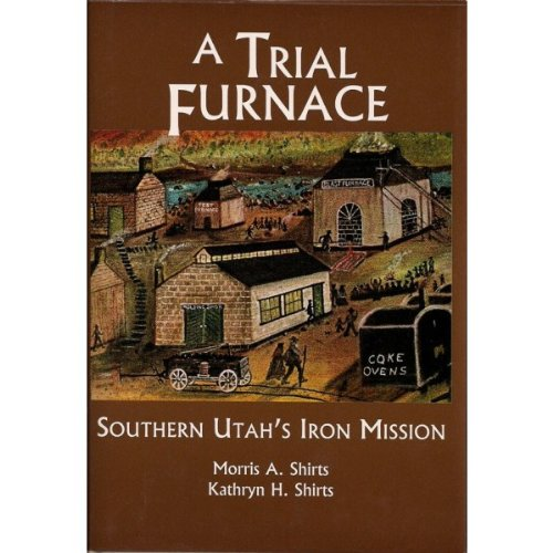 A Trial Furnace : Southern Utah's Iron Mission (Studies in Latter-day Saint History)