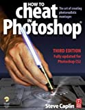 How to Cheat in Photoshop, Third Edition: The art of creating photorealistic montages - updated for CS2