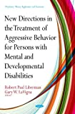 img - for New Directions in the Treatment of Aggressive Behavior for Persons with Mental and Developmental Disabilities (Psychiatry - Theory, Applications and Treatments) book / textbook / text book