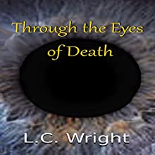 Through the Eyes of Death Audiobook by L. C. Wright Narrated by Marlin May