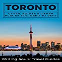 Toronto: Cities, Sights & Other Places You Need to Visit Audiobook by  Writing Souls' Travel Guides Narrated by Jeff Moon