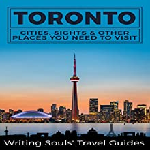 Toronto: Cities, Sights & Other Places You Need to Visit | Livre audio Auteur(s) :  Writing Souls' Travel Guides Narrateur(s) : Jeff Moon