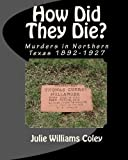 How Did They Die?: Murders in Northern Texas 1892-1927