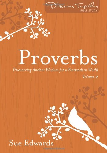Proverbs, Volume 2: Discovering Ancient Wisdom for a Postmodern World (Discover Together Bible Study Series) pdf