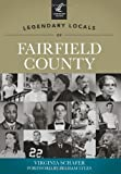 Legendary Locals of Fairfield County, Virginia Schafer, 1467100382