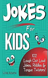Jokes For Kids: 102 Laugh Out Loud Jokes, Riddles & Tongue Twisters!