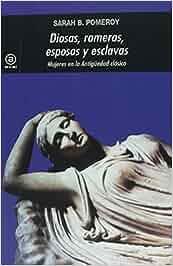 Diosas, rameras, esposas y esclavas (Universitaria): Amazon.es: Sara B. Pomeroy, Ricardo Lezcano Escudero: Libros