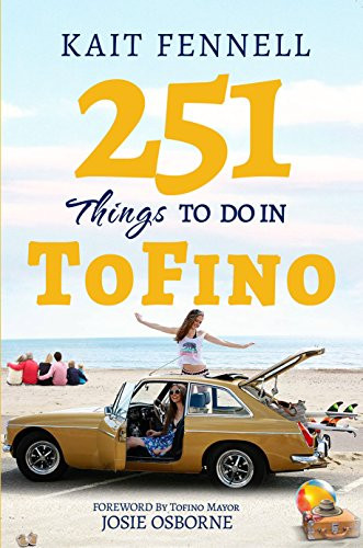 251 Things to Do in Tofino: And it is NOT just about Surfing