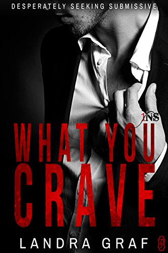 What You Crave (1Night Stand): Desperately Seeking Submissive (Landra Graf)