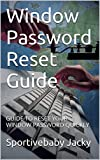 Read Window Password Reset Guide: GUIDE TO RESET YOUR WINDOW PASSWORD QUICKLY PDF