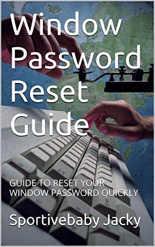 Window Password Reset Guide: GUIDE TO RESET YOUR WINDOW PASSWORD QUICKLY Reader