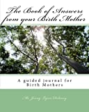 The Book of Answers from your Birth Mother: A guided journal for Birthmothers to share thier life story