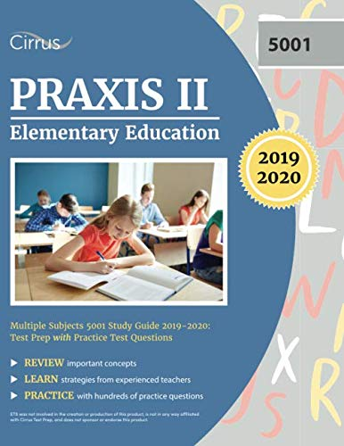 Praxis II Elementary Education Multiple Subjects 5001 Study Guide 2019-2020: Test Prep with Practice Test Questions (Praxis 2 Elementary Education Multiple Subjects 5001)