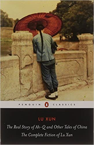 The Real Story of Ah-Q and Other Tales of China: The Complete Fiction of Lu Xun (Penguin Classics) by Lu Xun (2010-01-26)