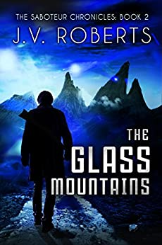 The Glass Mountains: The Saboteur Chronicles Book 2 by [Roberts, J.V.]