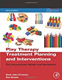 Play Therapy Treatment Planning and Interventions, Second Edition: The Ecosystemic Model and Workbook (Practical Resources for the Mental Health Professional)