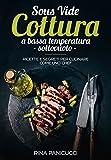 Sous Vide Cottura a bassa temperatura sottovuoto: Ricette e segreti per cucinare come uno chef