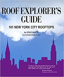 Roof Explorer's Guide: 101 New York City Rooftops: Leslie