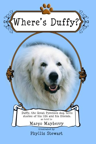 Wheres-Duffy-A-Great-Pyrenees-Dog-Tells-Stories-of-His-Life-and-His-Friends