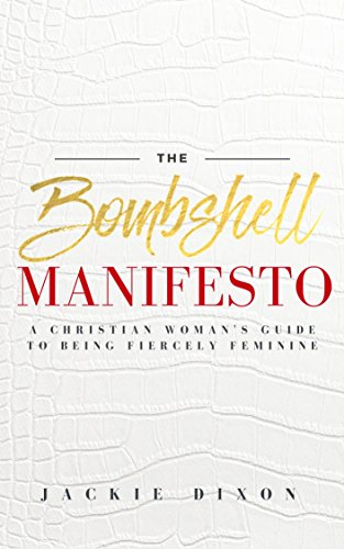 The bombshell manifesto a christian womans guide to being the bombshell manifesto a christian womans guide to being fiercely feminine by dixon fandeluxe Choice Image