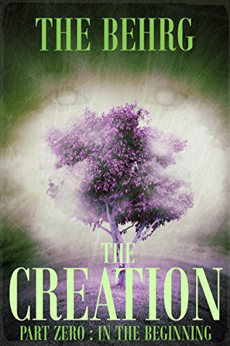 The Creation: In The Beginning (The Creation Series Book 0) by [Behrg, The, Behrg, Clayton]