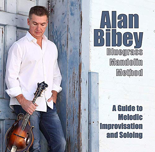 2018 Mandolin - Alan Bibey - Bluegrass Mandolin Method: A Guide To Melodic Improvisation And Soloing