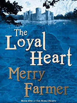 The Loyal Heart (The Noble Hearts series Book 1) by [Farmer, Merry]