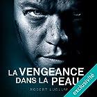 La vengeance dans la peau: Jason Bourne 3 | Livre audio Auteur(s) : Robert Ludlum Narrateur(s) : Sylvain Agaësse