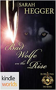 World of de Wolfe Pack: Bad Wolfe On The Rise (Kindle Worlds Novella) by [Hegger, Sarah]