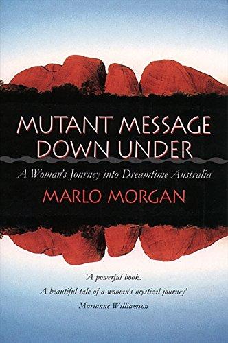 Mutant Message Down Under  A Woman's Journey Into Dreamtime Australia