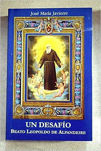 Un desafío, beato Leopoldo de Alpandeire: obra póstuma: José María Javierre: 9788461360109: Amazon.com: Books
