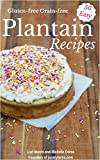 50 Easy Everyday Recipes Made From Plantains: Gluten-free Grain-free Paleo recipes