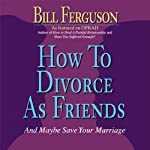 How to Divorce as Friends...And Maybe Save Your Marriage | Bill Ferguson