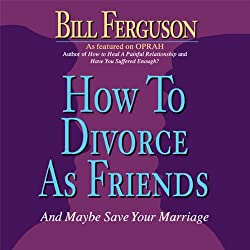 How to Divorce as Friends...And Maybe Save Your Marriage