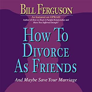 How to Divorce as Friends...And Maybe Save Your Marriage Audiobook