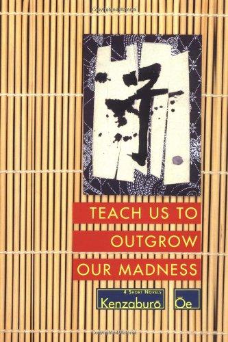 Teach Us to Outgrow Our Madness (OE, Kenzaburo)